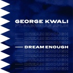 George Kwali - Dream Enough