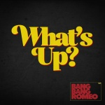 Bang Bang Romeo - What's Up